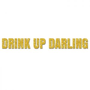 Drink Up Darling Oro – Glitter Banner